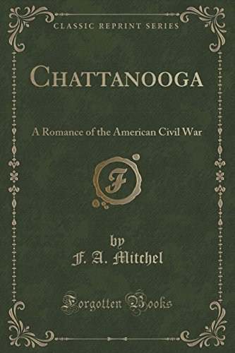 Chattanooga: A Romance of the American Civil War (Classic Reprint)