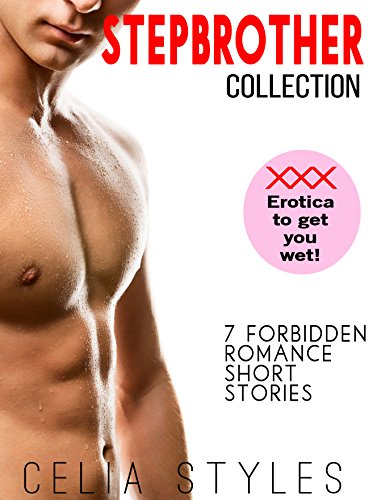 ROMANCE: STEPBROTHER COLLECTION - 7 FORBIDDEN ROMANCE SHORT STORIES (Forbidden, Stepbrother Romance, Taboo Romance, New Adult, BDSM, Short Stories) PDF