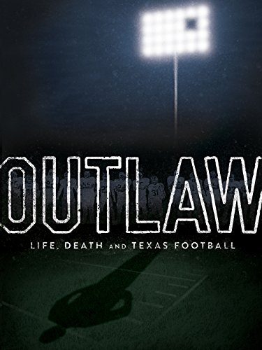 Outlaw: Life, Death and Texas Football