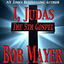 I, Judas The 5th Gospel (       UNABRIDGED) by Bob Mayer, Jen Talty Narrated by Steven Cooper