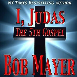 I, Judas The 5th Gospel | [Bob Mayer, Jen Talty]