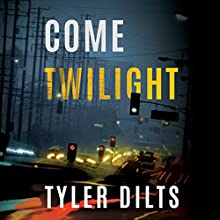 Come Twilight: Long Beach Homicide, Book 4 Audiobook by Tyler Dilts Narrated by Tyler Dilts