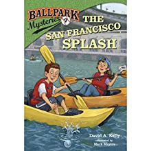 The San Francisco Splash: Ballpark Mysteries, Book 7 (       UNABRIDGED) by David A. Kelly Narrated by Marc Cashman