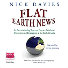 Flat Earth News (       UNABRIDGED) by Nick Davies Narrated by Steven Crossley