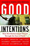 Good Intentions: Nine Hot-Button Issues Viewed Through the Eyes of Faith (0802434622) by North, Charles M.