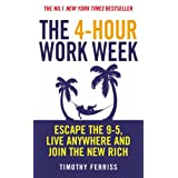 The 4-hour Workweek: Escape the 9-5, Live Anywhere and Join the New Rich ~ Timothy Ferriss