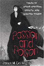 Passion and Poison: Tales of Shape-Shifters, Ghosts, and Spirited Women