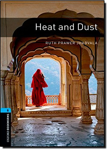 Oxford Bookworms Library: Oxford Bookworms. Stage 5: Heat and Dust Edition 08: 1800 Headwords