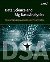 Data Science and Big Data Analytics: Discovering, Analyzing, Visualizing and Presenting Data