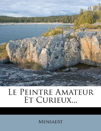 Le Peintre Amateur Et Curieux...