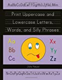 Print Uppercase and Lowercase Letters, Words, and Silly Phrases: Kindergarten and First Grade Writing Practice Workbook (Reproducible)
