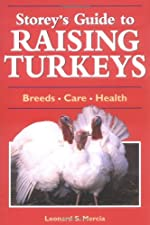 Storey s Guide to Raising Turkeys Breeds * Care * Marketing by Don Schrider