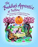 The Buddhas Apprentice at Bedtime: Tales of Compassion and Kindness for You to Read with Your Child - to Delight and Inspire by Dharmachari Nagaraja (Jun 4 2013)