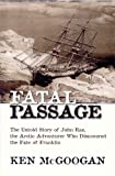 img - for Fatal passage: The untold story of John Rae, the Arctic adventurer who discovered the fate of Franklin book / textbook / text book