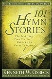 101 Hymn Stories: The Inspiring True Stories Behind 101 Favorite Hymns