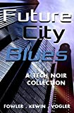 Future City Blues: a tech noir collection