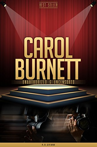 R.B. Grimm - Carol Burnett Unauthorized & Uncensored (All Ages Deluxe Edition with Videos) (English Edition)