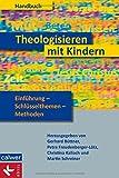 Handbuch Theologisieren mit Kindern: Einführung - Schlüsselthemen - Methoden