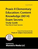 Praxis II Elementary Education: Content Knowledge (0014) Exam Secrets Study Guide: Praxis II Test Review for the Praxis II: Subject Assessments