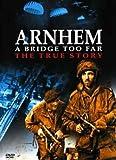 Arnhem - a Bridge Too Far: the True Story [DVD]