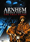 Arnhem - a Bridge Too Far: the True Story [DVD]