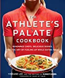 The Athletes Palate Cookbook: Renowned Chefs, Delicious Dishes, and the Art of Fueling Up While Eating Well