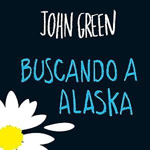 Buscando a Alaska [Looking for Alaska] Audiobook