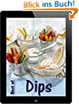 Best of Dips: 26 Rezepte f�r w�rzige...