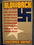 Blowback: The First Full Account of Americas Recruitment of Nazis and Its Disastrous Effect on The cold war, Our Domestic and Foreign Policy.
