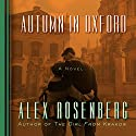 Autumn in Oxford: A Novel Audiobook by Alex Rosenberg Narrated by Justine Eyre