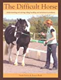 img - for The Difficult Horse: Understanding and Solving Riding, Handling and Behavioural Problems book / textbook / text book