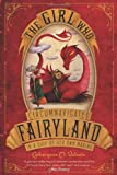 The Girl Who Navigated Fairyland in a Ship of Her Own Making by Catherynne M. Valente