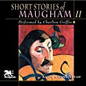 Short Stories of William Somerset Maugham, Volume 2 (       UNABRIDGED) by W. Somerset Maugham Narrated by Charlton Griffin