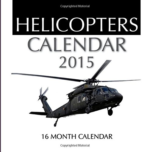 Helicopters Calendar 2015: 16 Month Calendar