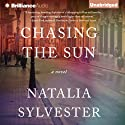 Chasing the Sun: A Novel Audiobook by Natalia Sylvester Narrated by Peter Berkrot