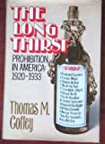 The Long Thirst: Prohibition in America, 1920-1933