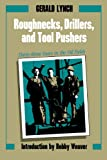 Roughnecks, Drillers, and Tool Pushers: Thirty-three Years in the Oil Fields (Personal Narratives of the West) (0292770529) by Lynch, Gerald