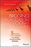 img - for Bridging Organization Design and Performance: Five Ways to Activate a Global Operation Model book / textbook / text book