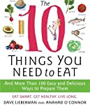 img - for The 10 Things You Need to Eat: And More Than 100 Easy and Delicious Ways to Prepare Them by Anahad O'Connor, Dave Lieberman (2009) [Paperback] book / textbook / text book