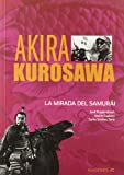 img - for Akira Kurosawa. La mirada del Samurai book / textbook / text book
