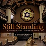 Still Standing: A Century of Urban Train Station Design (Railroads Past and Present) (0253346347) by Brown, Christopher