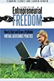 Entrepreneurial Freedom: How to Start and Grow a Profitable Virtual Assistance Practice Second Edition