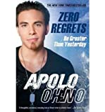 img - for [(Zero Regrets: Be Greater Than Yesterday )] [Author: Apolo Ohno] [Aug-2011] book / textbook / text book