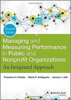Managing And Measuring Performance In Public And Nonprofit Organizations: An Integrated Approach