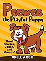Peewee the Playful Puppy (Bedtime Stories for Kids Ages 3-8): Short Stories, Jokes for Kids, Activities, Games, and More! (Fun Time Series for Beginning Readers) (English Edition)