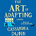 The Art of Adapting: A Novel (       UNABRIDGED) by Cassandra Dunn Narrated by Lisa Bunting