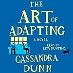 The Art of Adapting: A Novel | Cassandra Dunn