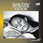 Dormir Mejor (Texto Completo) [Sleep Better ] | Lucia Nader