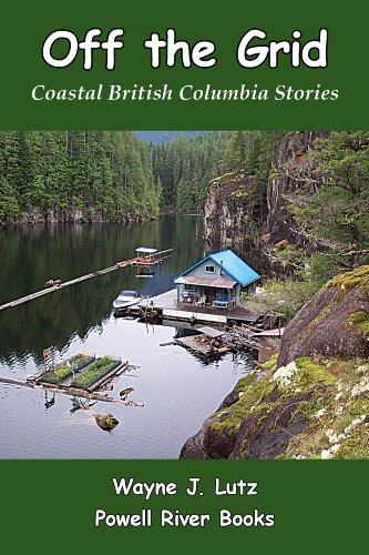Wayne J. Lutz - Off the Grid (Coastal British Columbia Stories)
