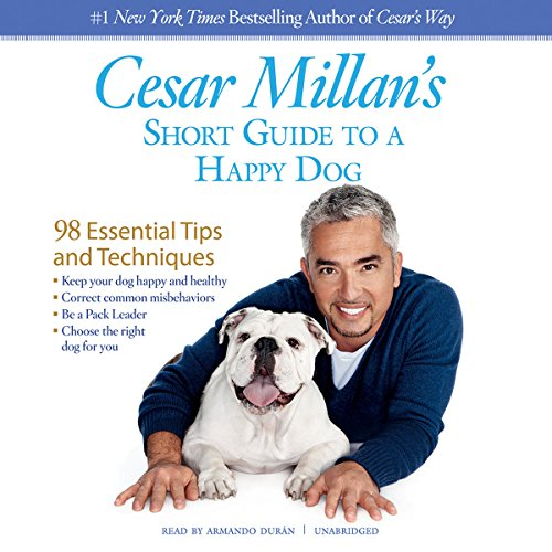 Download Cesar Millan's Short Guide to a Happy Dog: 98 Essential Tips and Techniques